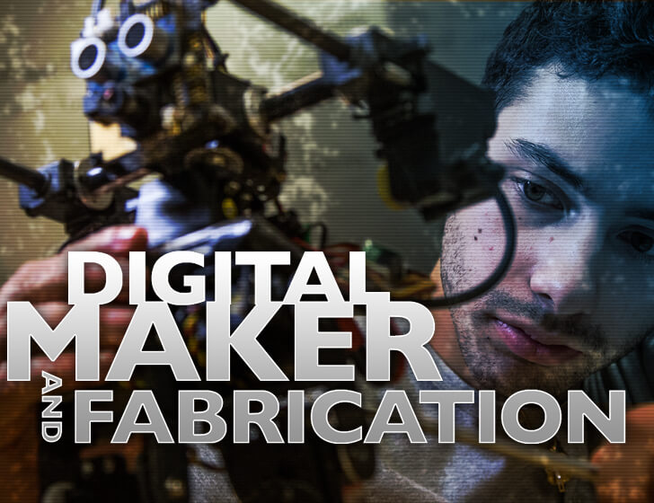 DIGITAL MAKER AND FABRICATION DEGREE